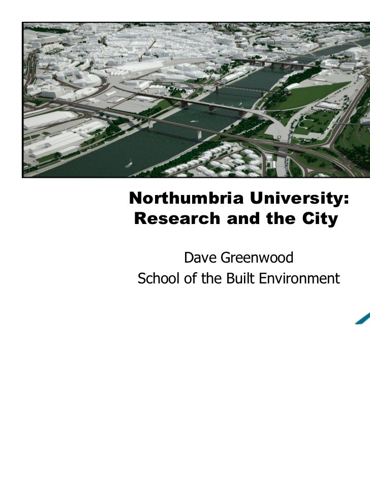 Northumbria University:Research and the City       Dave GreenwoodSchool of the Built Environment