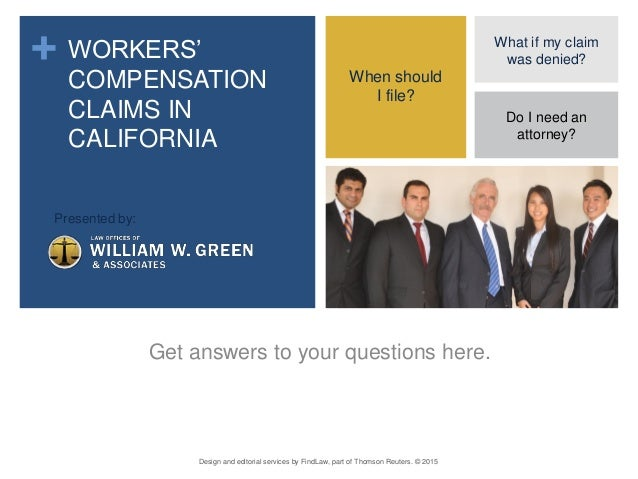+ WORKERS' COMPENSATION CLAIMS IN CALIFORNIA Get answers to your questions here. Design and editorial services by FindLaw,...
