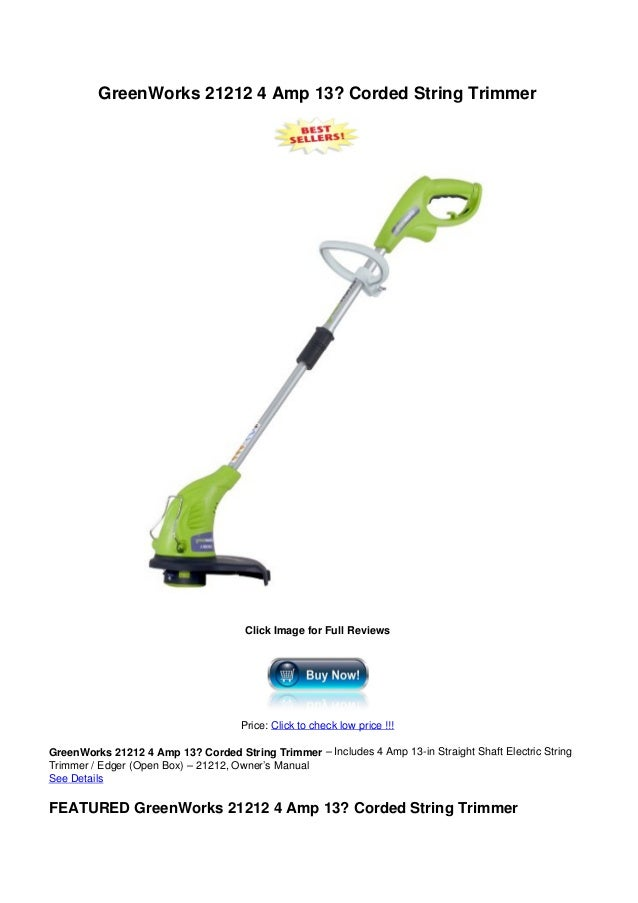 GreenWorks 21212 4 Amp 13? Corded String TrimmerClick Image for Full ReviewsPrice: Click to check low price !!!GreenWorks ...