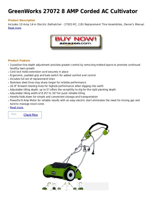 GreenWorks 27072 8 AMP Corded AC CultivatorProduct DescriptionIncludes 10 Amp 14-in Electric Dethatcher - 27022-RC, (18) R...