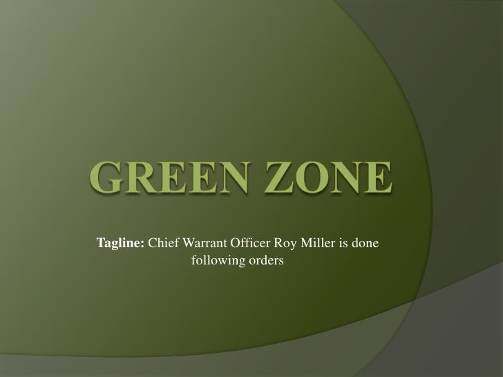 Green Zone<br />Tagline: Chief Warrant Officer Roy Miller is done following orders <br />