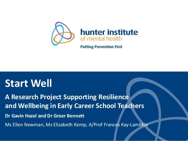 Start Well A Research Project Supporting Resilience and Wellbeing in Early Career School Teachers Dr Gavin Hazel and Dr Gr...
