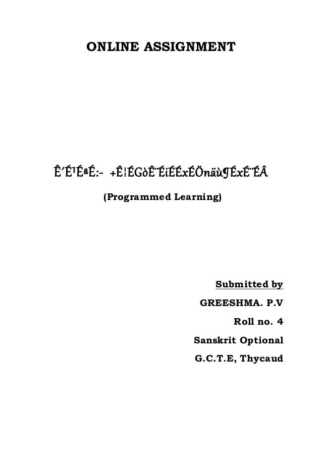 ONLINE ASSIGNMENT ʴɹɪÉ:- +ʦÉGòʨÉiÉÉxÉÖnäù¶ÉxɨÉ(Programmed Learning) Submitted by GREESHMA. P.V Roll no. 4 Sanskrit...