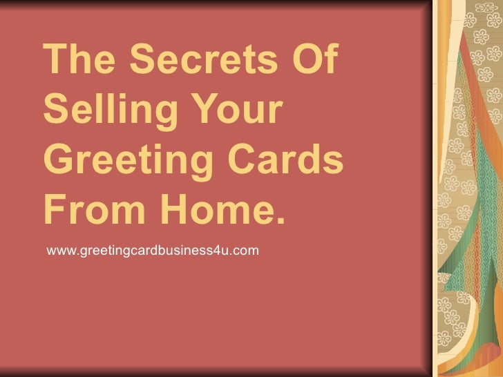 The Secrets Of Selling Your Greeting Cards From Home. www.greetingcardbusiness4u.com