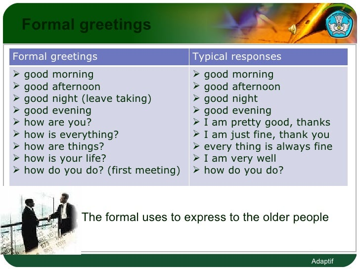 Formal greetings  The formal uses to express to the older people Formal greetings  Typical responses  <ul><li>good morning...