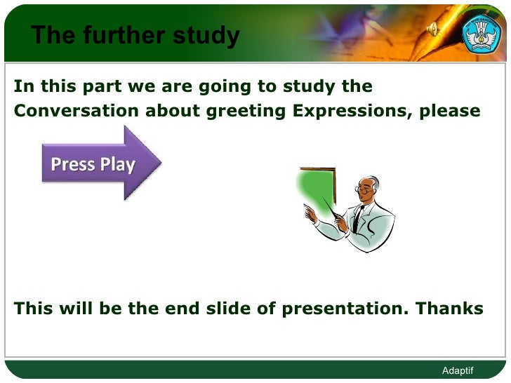 The further study  <ul><li>In this part we are going to study the  </li></ul><ul><li>Conversation about greeting Expressio...