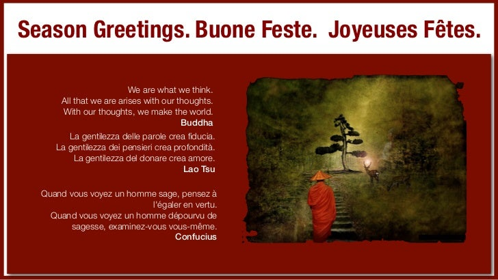 Season Greetings. Buone Feste. Joyeuses Fêtes.                          We are what we think.       All that we are arises...