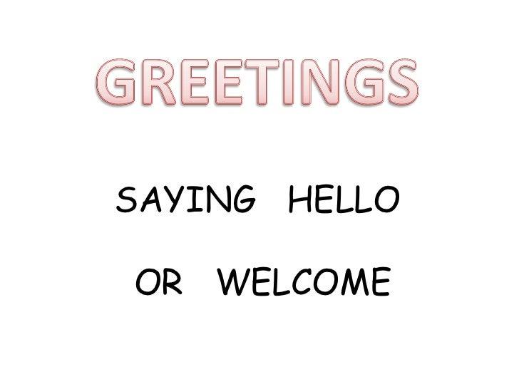 SAYING HELLOOR WELCOME
