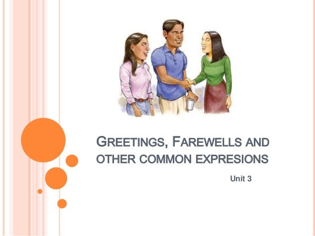 GREETINGS, FAREWELLS AND  OTHER COMMON EXPRESIONS  Unit 3
