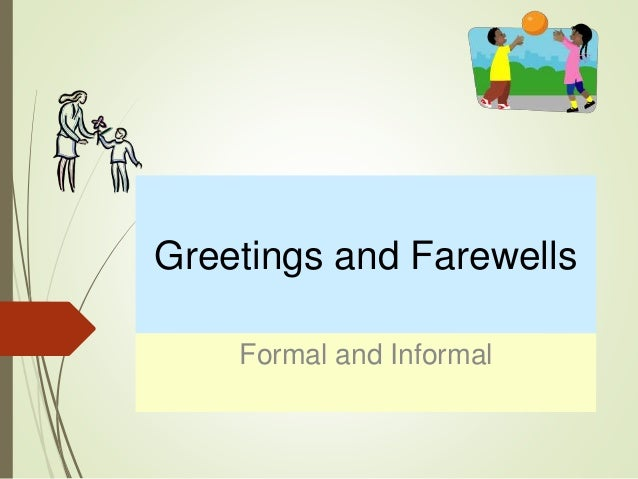 Greetings and Farewells Formal and Informal