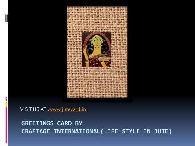 GREETINGS CARD BY CRAFTAGE INTERNATIONAL(LIFE STYLE IN JUTE) VISIT US AT :www.jutecard.in