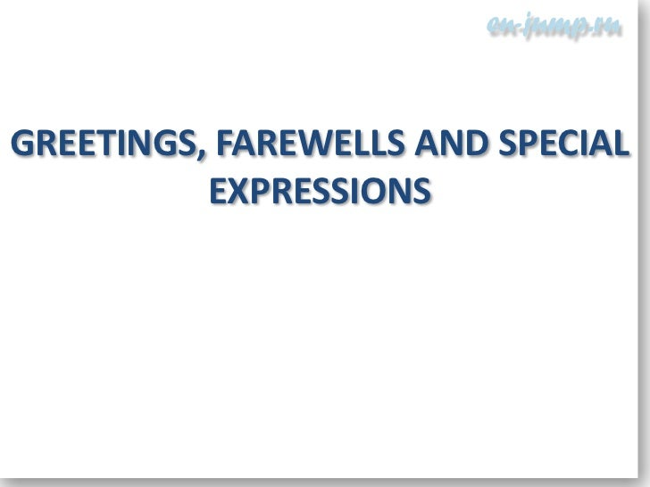 GREETINGS, FAREWELLS AND SPECIAL          EXPRESSIONS