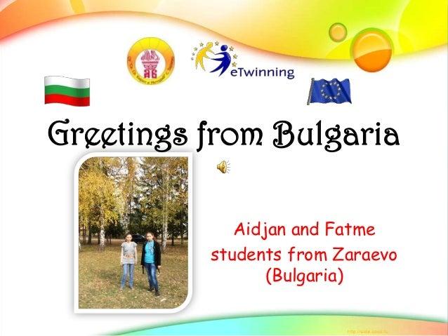 Greetings from Bulgaria             Aidjan and Fatme          students from Zaraevo                 (Bulgaria)