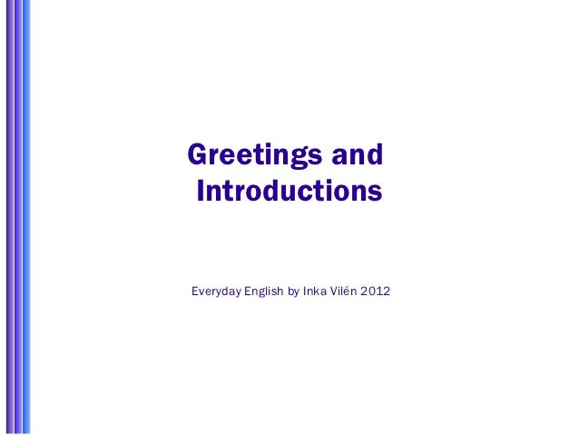 Greetings andIntroductionsEveryday English by Inka Vilén 2012