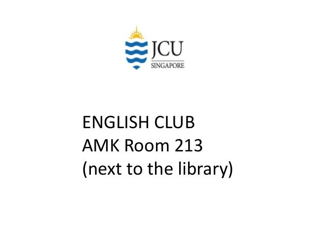 ENGLISH CLUB AMK Room 213 (next to the library)