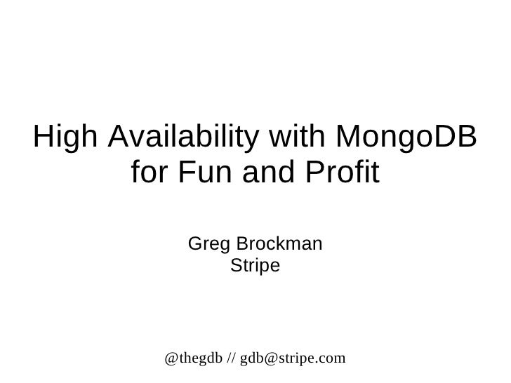 High Availability with MongoDB      for Fun and Profit           Greg Brockman               Stripe        @thegdb // gdb@...