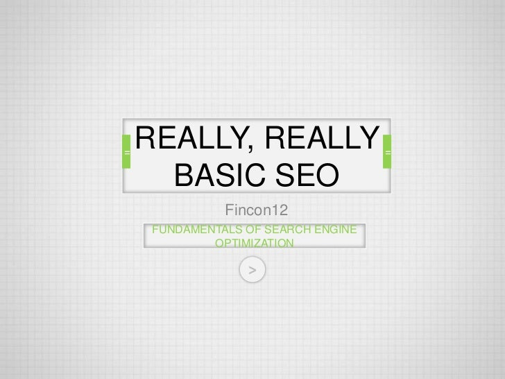 =    =        REALLY, REALLY =          BASIC SEO                   Fincon12         FUNDAMENTALS OF SEARCH ENGINE        ...