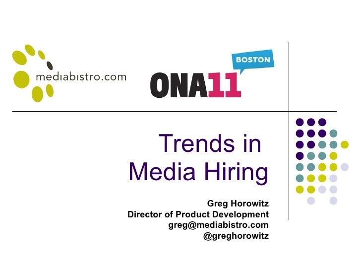 Trends in  Media Hiring Greg Horowitz Director of Product Development [email_address] @greghorowitz