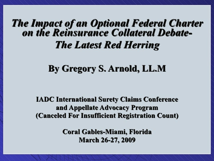 The Impact of an Optional Federal Charter on the Reinsurance Collateral Debate- The Latest Red Herring By Gregory S. Arnol...