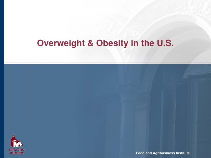 Overweight & Obesity in the U.S.                            Food and Agribusiness Institute