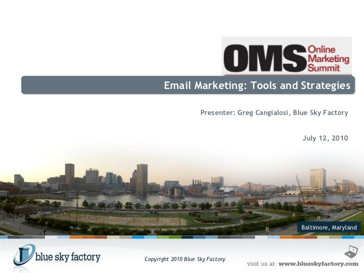 Baltimore, Maryland Email Marketing: Tools and Strategies Presenter: Greg Cangialosi, Blue Sky Factory July 12, 2010