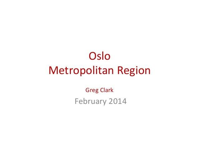 Oslo     Metropolitan  Region   Greg  Clark      February  2014