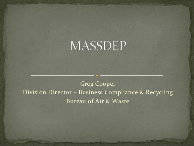 Greg	   Cooper	    Division	   Director	   –	   Business	   Compliance	   &	   Recycling	    Bureau	   of	   Air	   &	   W...