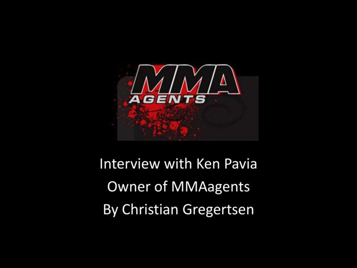Interview with Ken Pavia<br />Owner of MMAagents<br />By Christian Gregertsen<br />