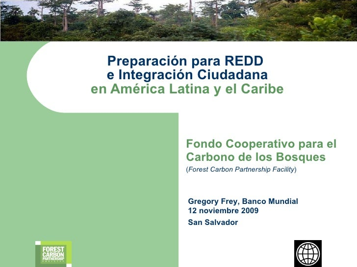 Fondo Cooperativo para el Carbono de los Bosques ( Forest Carbon Partnership Facility ) Preparaci ón para  REDD  e Integra...
