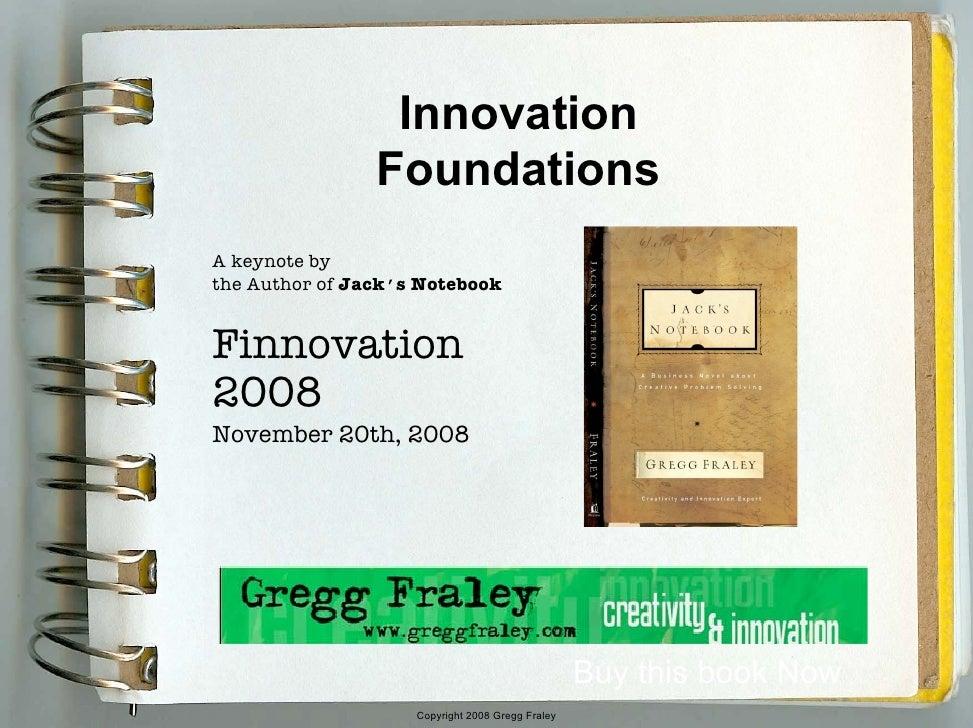 Innovation                 Foundations A keynote by the Author of Jack's Notebook   Finnovation 2008 November 20th, 2008  ...