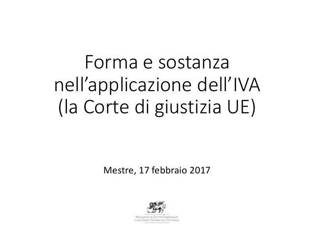 Forma e sostanza nell'applicazione dell'IVA (la Corte di giustizia UE) Mestre, 17 febbraio 2017