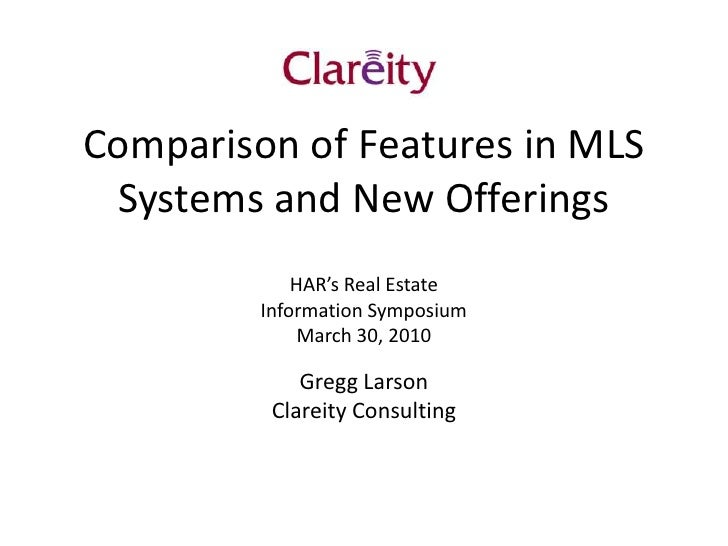 Comparison of Features in MLS Systems and New Offerings<br />HAR's Real Estate <br />Information Symposium<br />March 30, ...