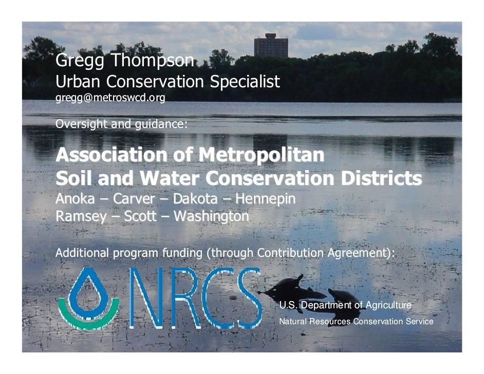 Gregg Thompson Urban Conservation Specialist gregg@metroswcd.org  Oversight and guidance:  Association of Metropolitan Soi...