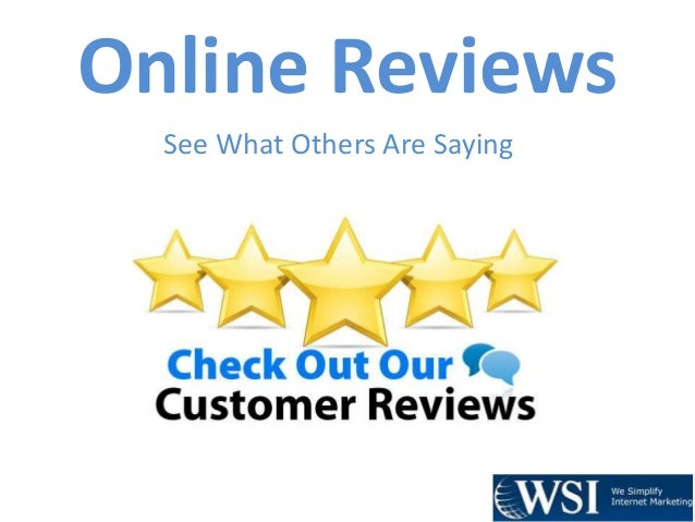 Online Reviews See What Others Are Saying
