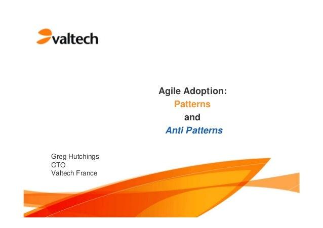 Agile Adoption:PatternsandAnti PatternsGreg HutchingsCTOValtech France