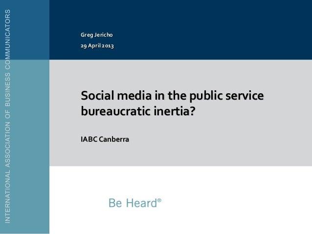 Social media in the public serviceSocial media in the public servicebureaucratic inertia?bureaucratic inertia?IABC Canberr...