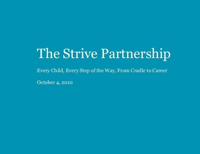 The Strive Partnership Every Child, Every Step of the Way, From Cradle to Career October 4, 2010