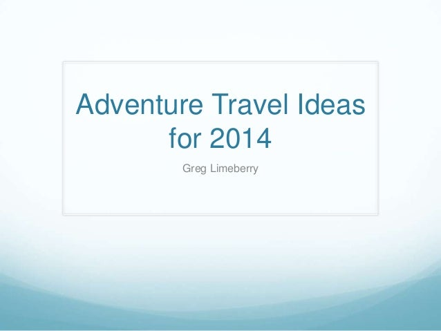 Adventure Travel Ideas for 2014 Greg Limeberry