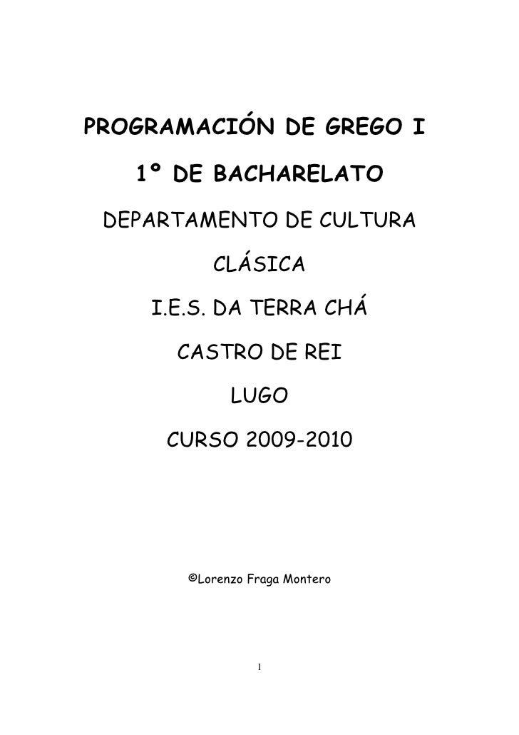 PROGRAMACIÓN DE GREGO I     1º DE BACHARELATO   DEPARTAMENTO DE CULTURA            CLÁSICA      I.E.S. DA TERRA CHÁ       ...