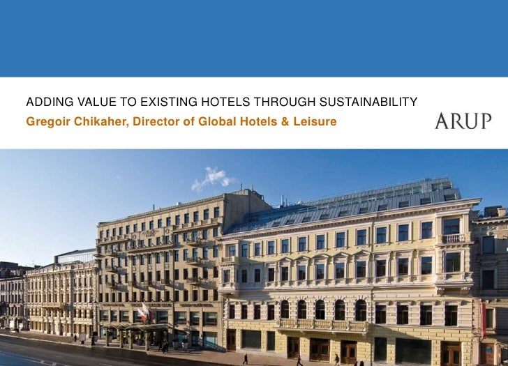 Adding Value to Existing Hotels Through Sustainability<br />Gregoir Chikaher, Director of Global Hotels & Leisure<br />