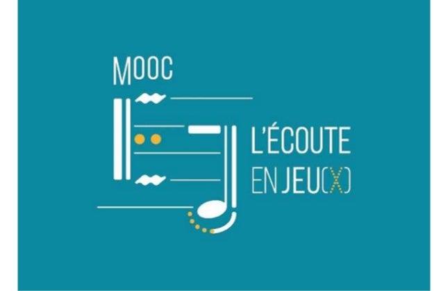 Contexte MOOC « L'écoute en jeu(x) : une introduction à la musicologie » • Point de départ : appel à projet IDEX de Paris-...