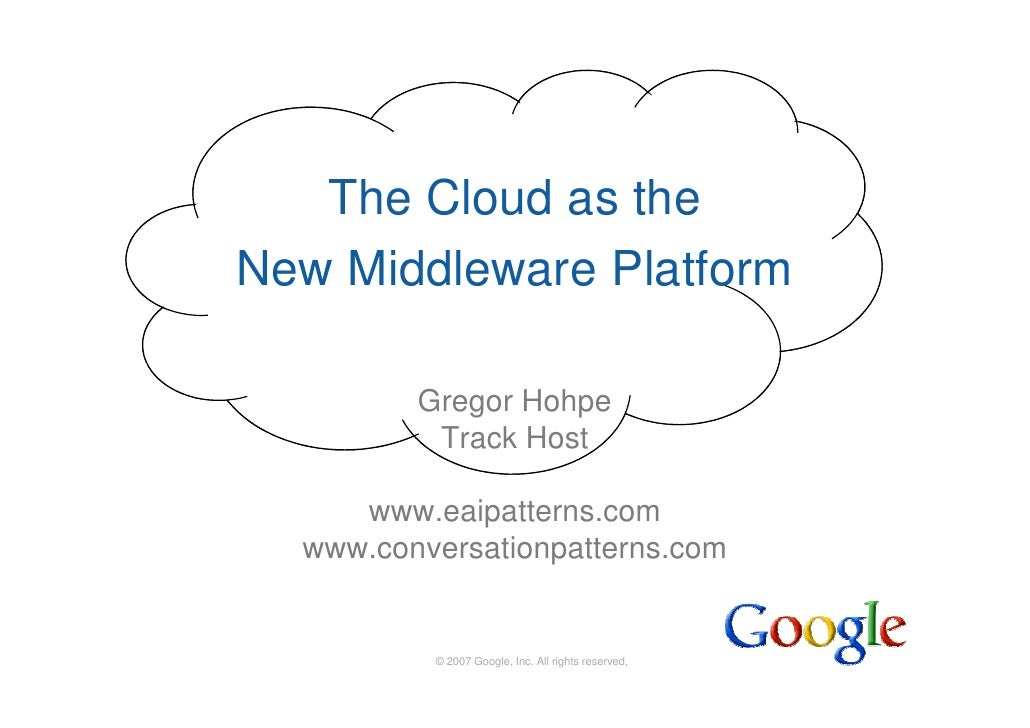 The Cloud as the New Middleware Platform           Gregor Hohpe           Track Host       www.eaipatterns.com   www.conve...