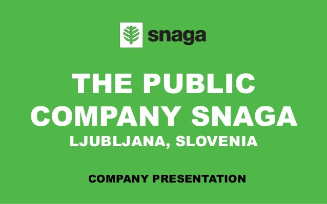 THE PUBLIC COMPANY SNAGA LJUBLJANA, SLOVENIA COMPANY PRESENTATION