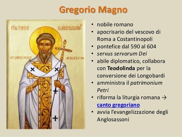 Gregorio Magno • nobile romano • apocrisario del vescovo di Roma a Costantinopoli • pontefice dal 590 al 604 • servus serv...