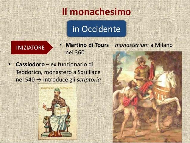 Il monachesimo in Occidente INIZIATORE • Martino di Tours – monasterium a Milano nel 360 • Cassiodoro – ex funzionario di ...