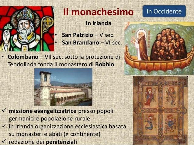 Il monachesimo In Irlanda • San Patrizio – V sec. • San Brandano – VI sec. • Colombano – VII sec. sotto la protezione di T...