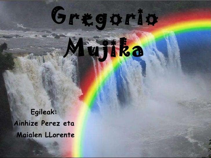 Gregorio   Mujika Egileak: Ainhize Perez eta Maialen LLorente