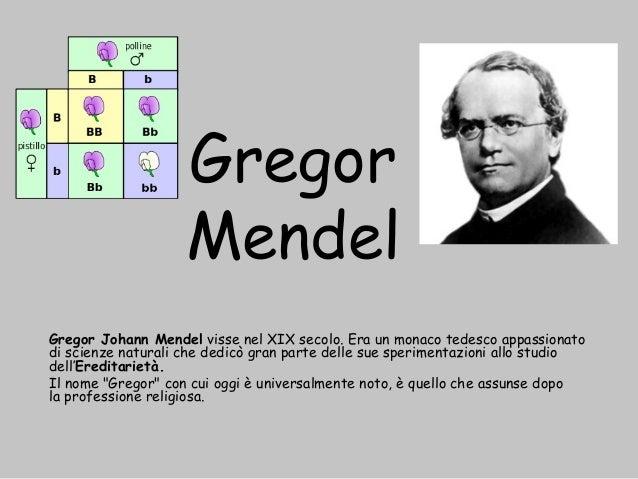 GregorMendelGregor Johann Mendelvisse nel XIX secolo. Era un monaco tedesco appassionatodi scienze naturali che dedicò gr...