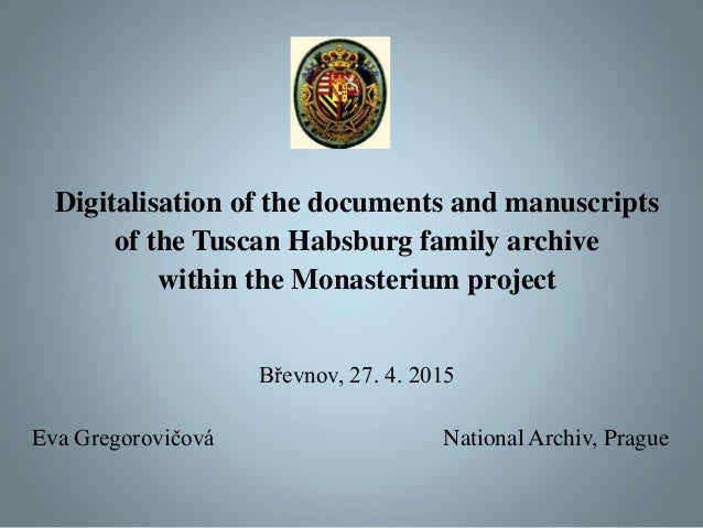 Digitalisation of the documents and manuscripts of the Tuscan Habsburg family archive within the Monasterium project Břevn...