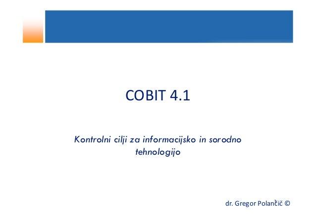 COBIT 4.1Kontrolni cilji za informacijsko in sorodno                 tehnologijo                                          ...